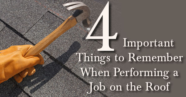 4 Important Things to Remember When Performing a Job on the Roof